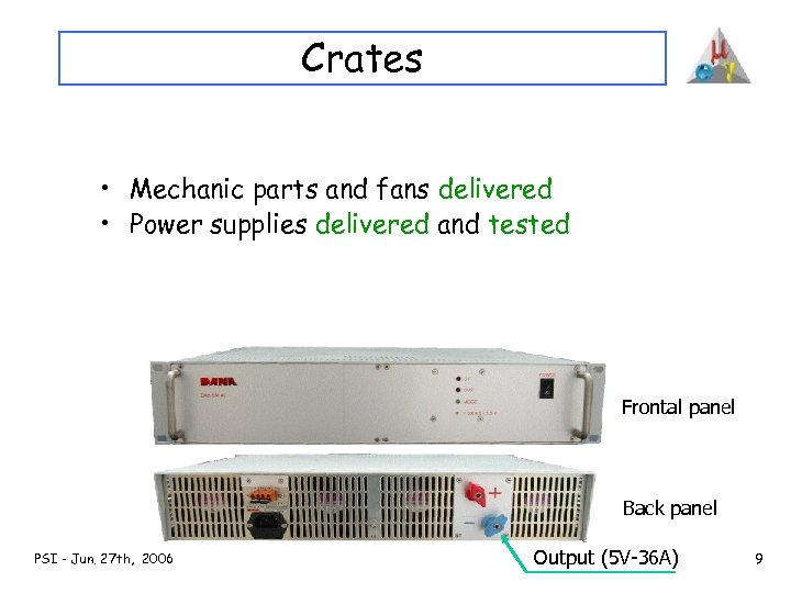 Crates • Mechanic parts and fans delivered • Power supplies delivered and tested Frontal