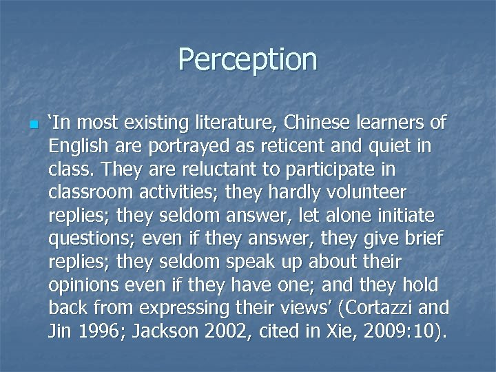 Perception n 'In most existing literature, Chinese learners of English are portrayed as reticent