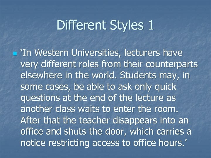 Different Styles 1 n 'In Western Universities, lecturers have very different roles from their