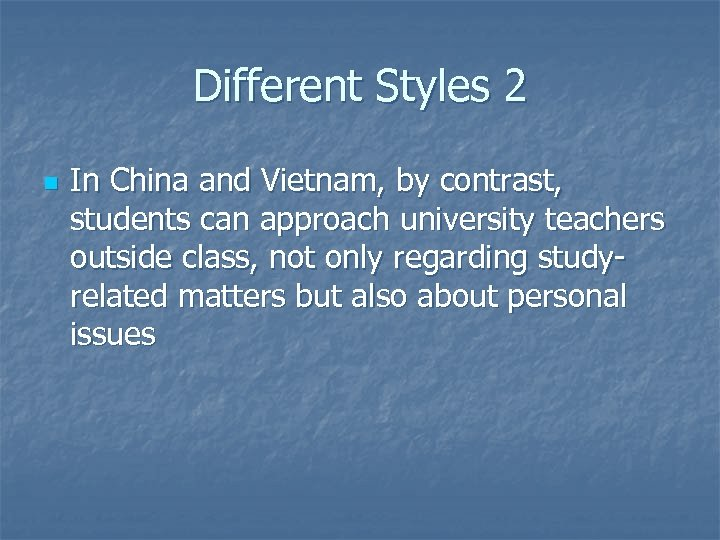 Different Styles 2 n In China and Vietnam, by contrast, students can approach university
