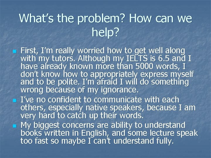 What's the problem? How can we help? n n n First, I'm really worried