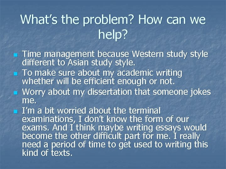 What's the problem? How can we help? n n Time management because Western study