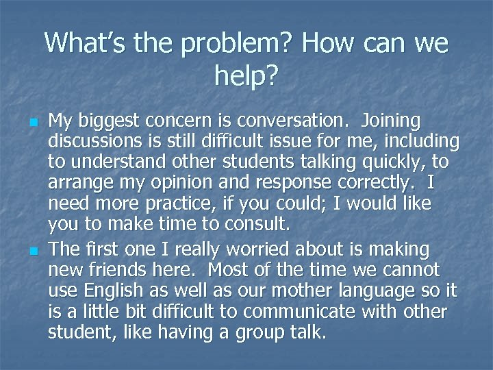 What's the problem? How can we help? n n My biggest concern is conversation.