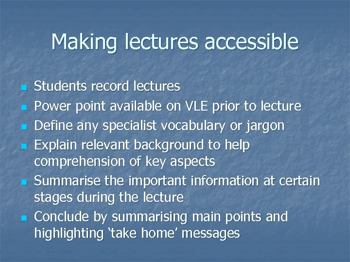 Making lectures accessible n n n Students record lectures Power point available on VLE