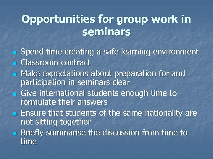 Opportunities for group work in seminars n n n Spend time creating a safe