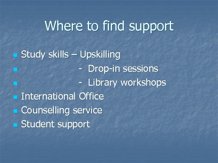Where to find support n n n Study skills – Upskilling - Drop-in sessions
