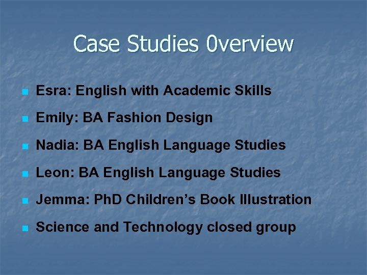 Case Studies 0 verview n Esra: English with Academic Skills n Emily: BA Fashion