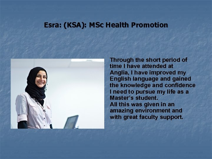 Esra: (KSA): MSc Health Promotion Through the short period of time I have attended
