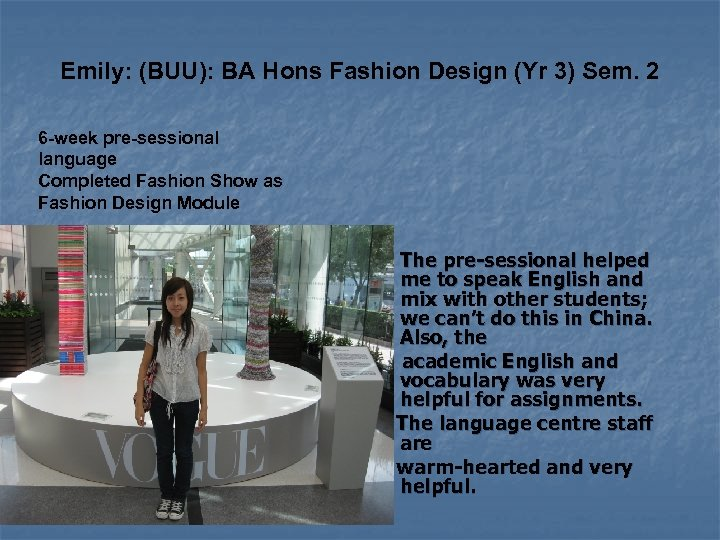 Emily: (BUU): BA Hons Fashion Design (Yr 3) Sem. 2 6 -week pre-sessional language