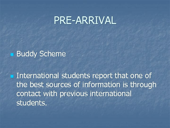 PRE-ARRIVAL n n Buddy Scheme International students report that one of the best sources
