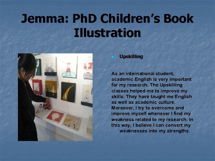 Jemma: Ph. D Children's Book Illustration Upskilling As an international student, academic English is