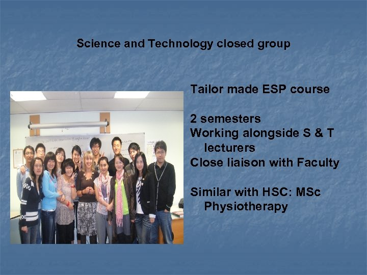 Science and Technology closed group Tailor made ESP course 2 semesters Working alongside S