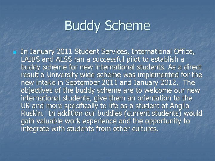 Buddy Scheme n In January 2011 Student Services, International Office, LAIBS and ALSS ran