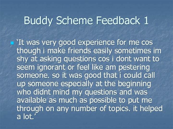 Buddy Scheme Feedback 1 n 'It was very good experience for me cos though