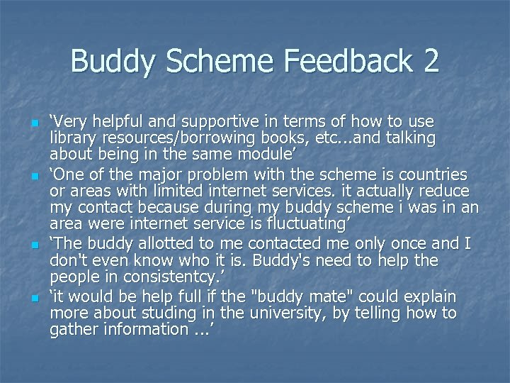 Buddy Scheme Feedback 2 n n 'Very helpful and supportive in terms of how