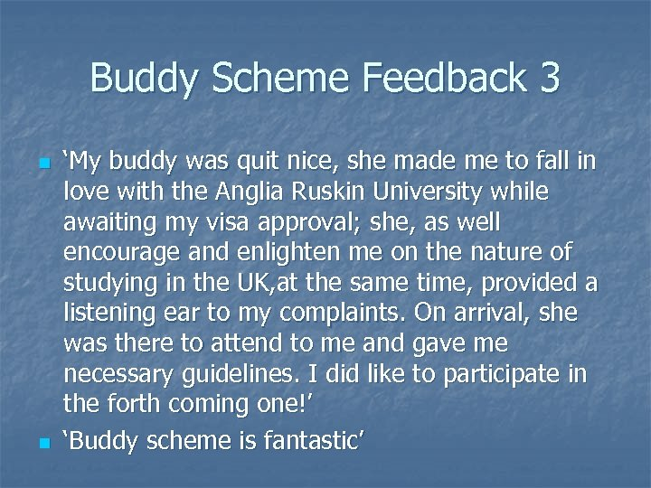 Buddy Scheme Feedback 3 n n 'My buddy was quit nice, she made me