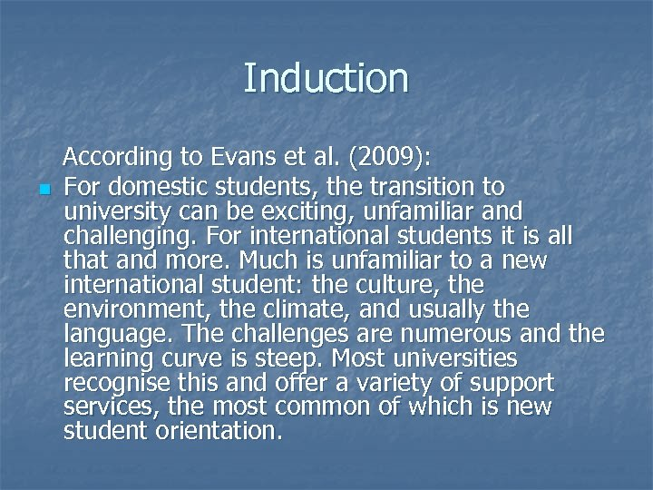 Induction According to Evans et al. (2009): n For domestic students, the transition to