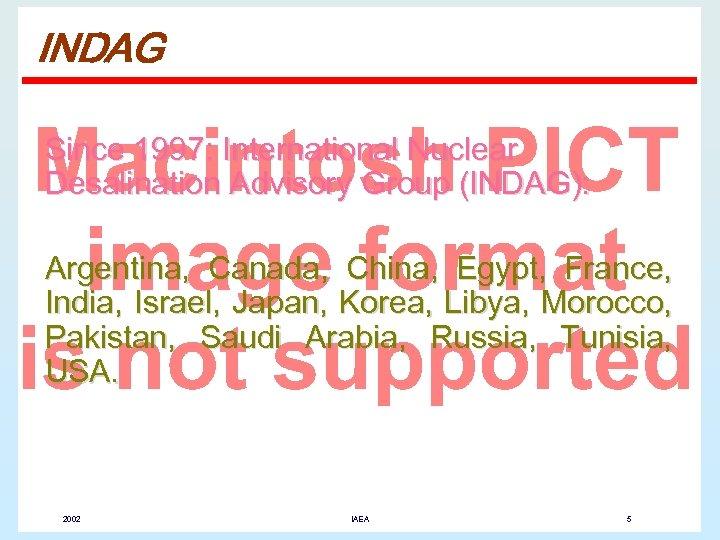 INDAG Since 1997: International Nuclear Desalination Advisory Group (INDAG): Argentina, Canada, China, Egypt, France,