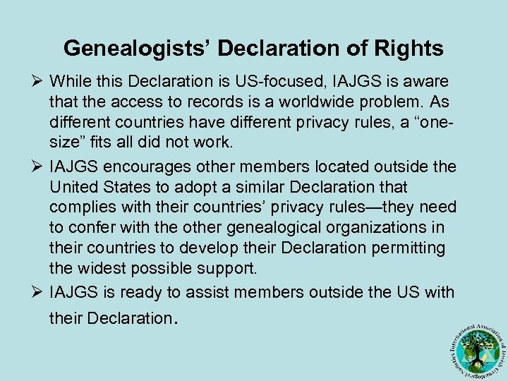 Genealogists' Declaration of Rights Ø While this Declaration is US-focused, IAJGS is aware that