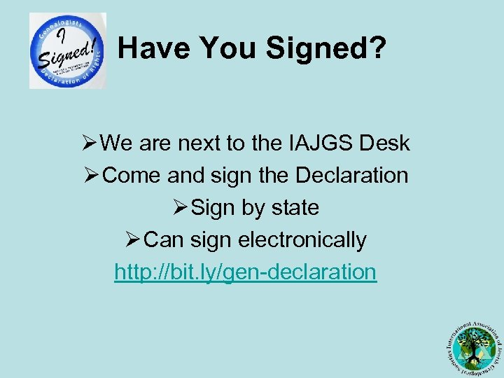 Have You Signed? Ø We are next to the IAJGS Desk Ø Come and