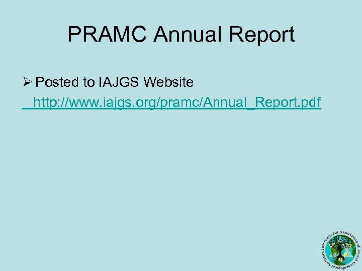 PRAMC Annual Report Ø Posted to IAJGS Website http: //www. iajgs. org/pramc/Annual_Report. pdf
