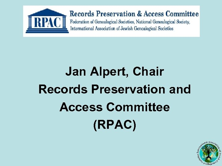 Jan Alpert, Chair Records Preservation and Access Committee (RPAC)