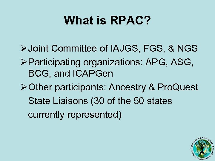 What is RPAC? Ø Joint Committee of IAJGS, FGS, & NGS Ø Participating organizations: