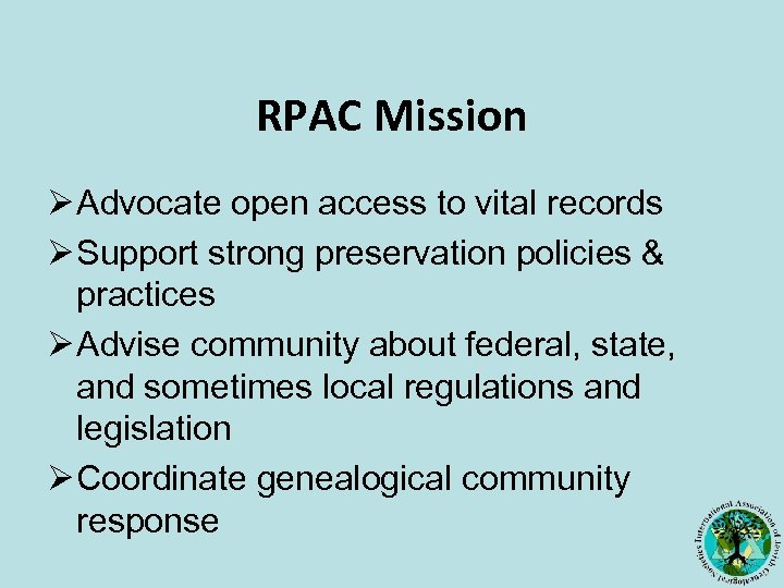 RPAC Mission Ø Advocate open access to vital records Ø Support strong preservation policies