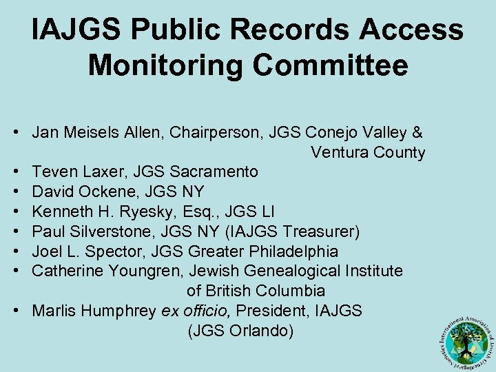IAJGS Public Records Access Monitoring Committee • Jan Meisels Allen, Chairperson, JGS Conejo Valley
