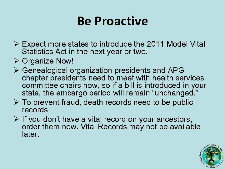 Be Proactive Ø Expect more states to introduce the 2011 Model Vital Statistics Act