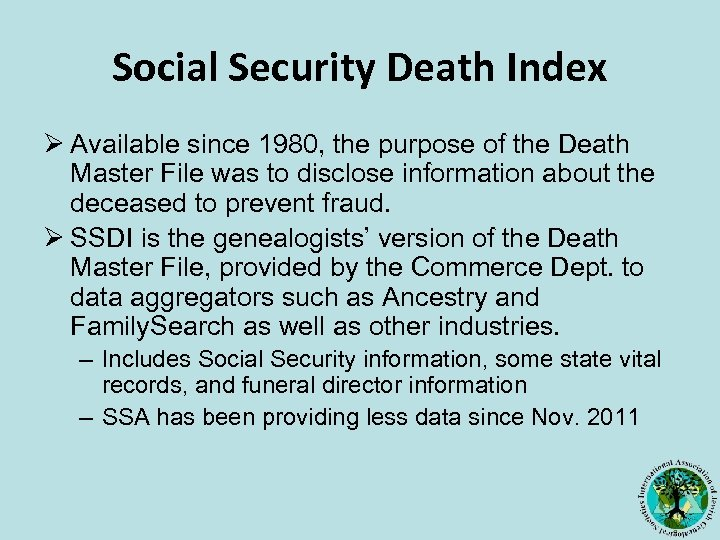 Social Security Death Index Ø Available since 1980, the purpose of the Death Master
