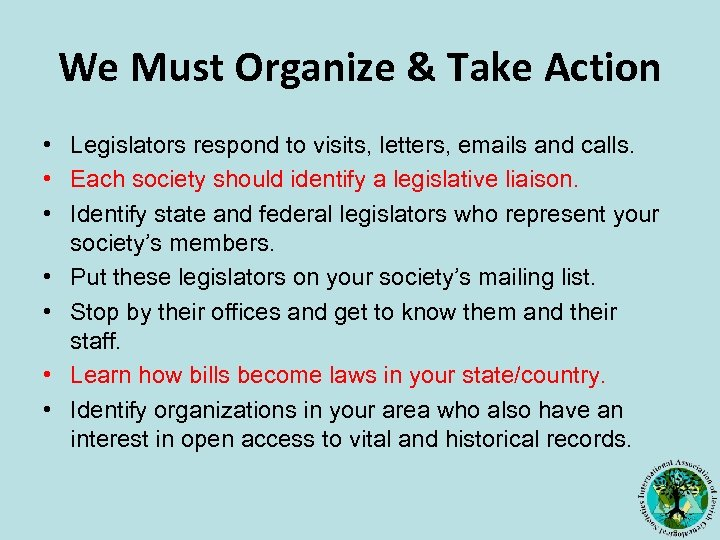 We Must Organize & Take Action • Legislators respond to visits, letters, emails and