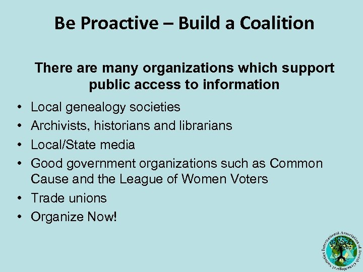 Be Proactive – Build a Coalition There are many organizations which support public access