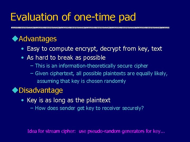 Evaluation of one-time pad u. Advantages • Easy to compute encrypt, decrypt from key,