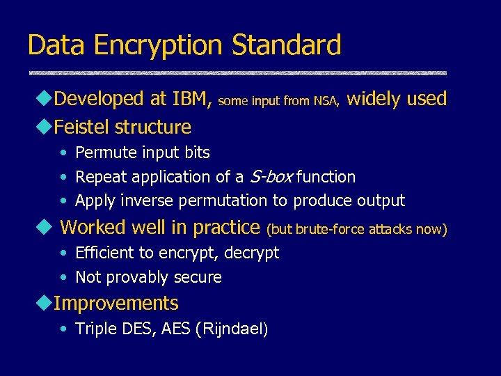 Data Encryption Standard u. Developed at IBM, u. Feistel structure some input from NSA,