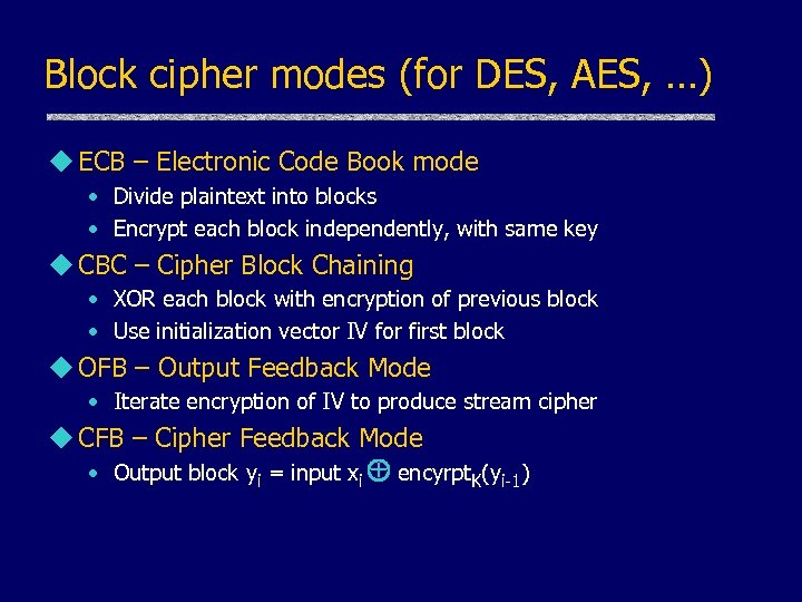 Block cipher modes (for DES, AES, …) u ECB – Electronic Code Book mode