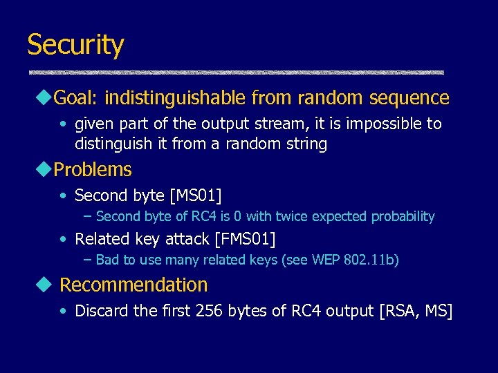Security u. Goal: indistinguishable from random sequence • given part of the output stream,