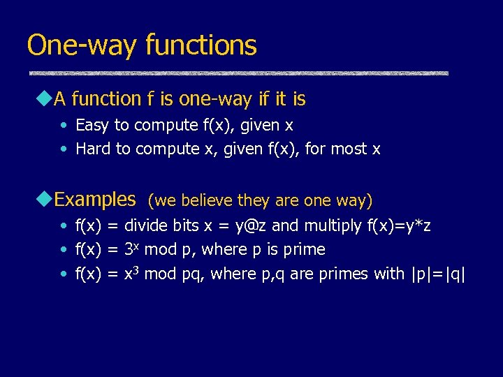 One-way functions u. A function f is one-way if it is • Easy to