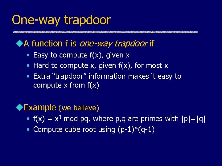 One-way trapdoor u. A function f is one-way trapdoor if • Easy to compute