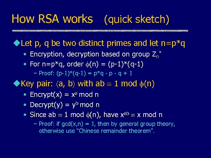 How RSA works (quick sketch) u. Let p, q be two distinct primes and
