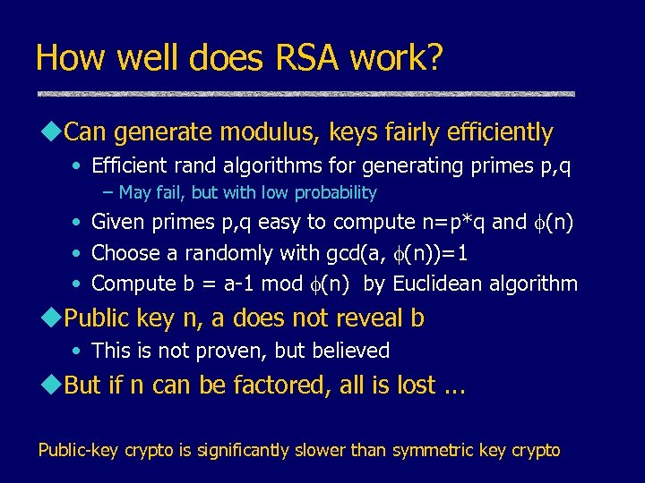 How well does RSA work? u. Can generate modulus, keys fairly efficiently • Efficient
