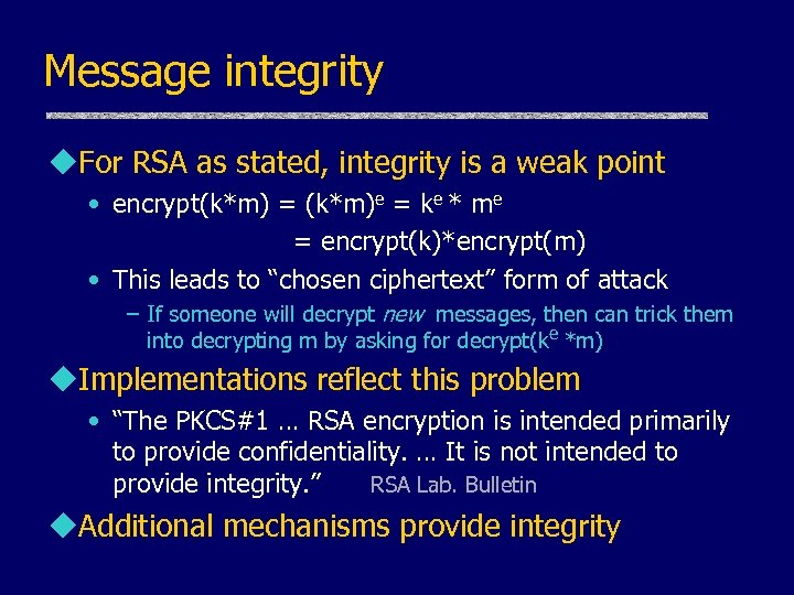 Message integrity u. For RSA as stated, integrity is a weak point • encrypt(k*m)