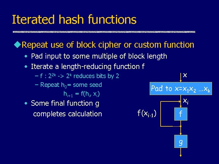 Iterated hash functions u. Repeat use of block cipher or custom function • Pad