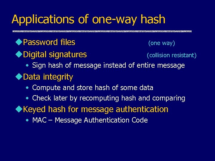 Applications of one-way hash u. Password files u. Digital signatures (one way) (collision resistant)
