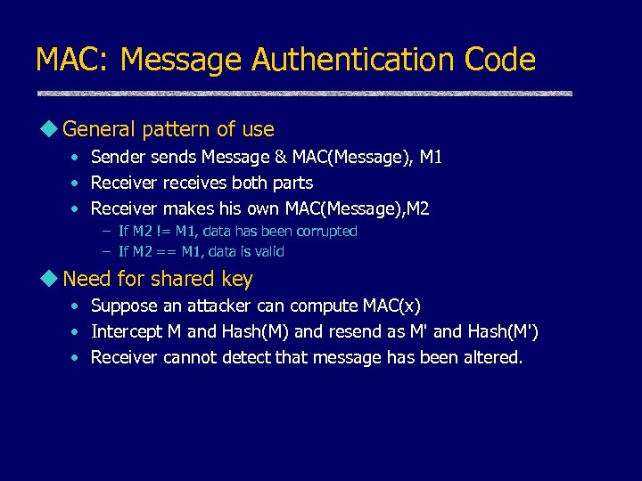 MAC: Message Authentication Code u General pattern of use • Sender sends Message &