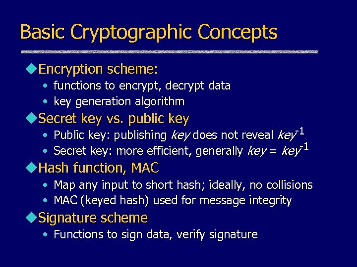 Basic Cryptographic Concepts u. Encryption scheme: • functions to encrypt, decrypt data • key