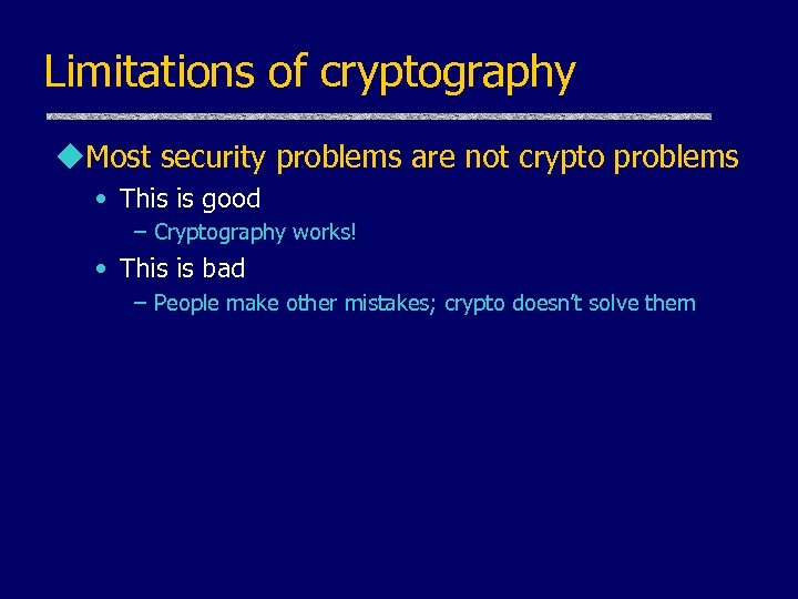 Limitations of cryptography u. Most security problems are not crypto problems • This is