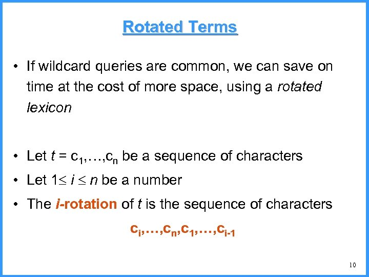 Rotated Terms • If wildcard queries are common, we can save on time at