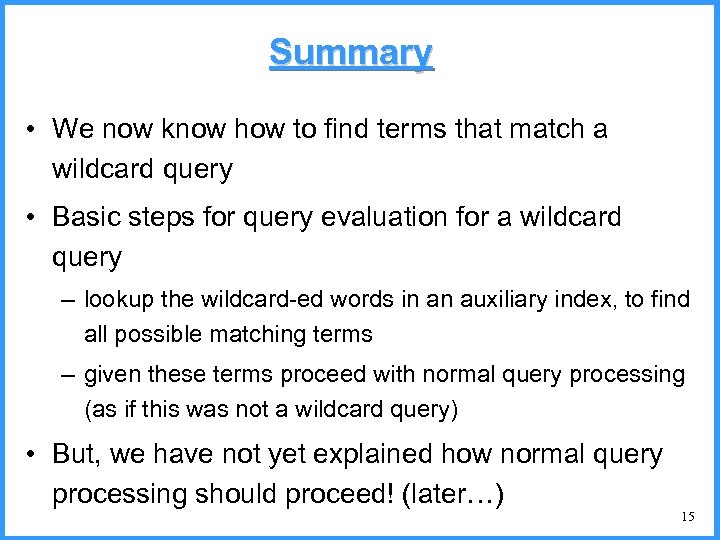 Summary • We now know how to find terms that match a wildcard query