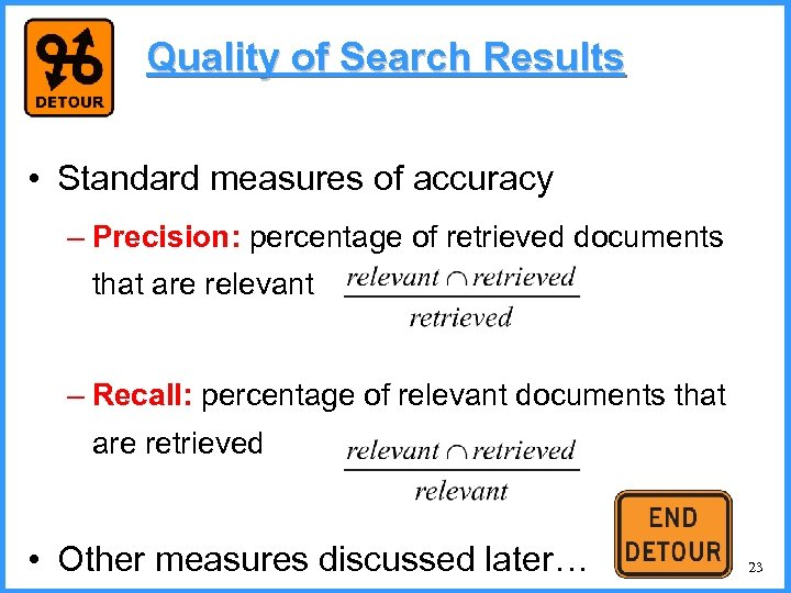 Quality of Search Results • Standard measures of accuracy – Precision: percentage of retrieved